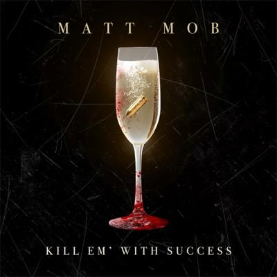 Matt Mob - Kill Em' With Success